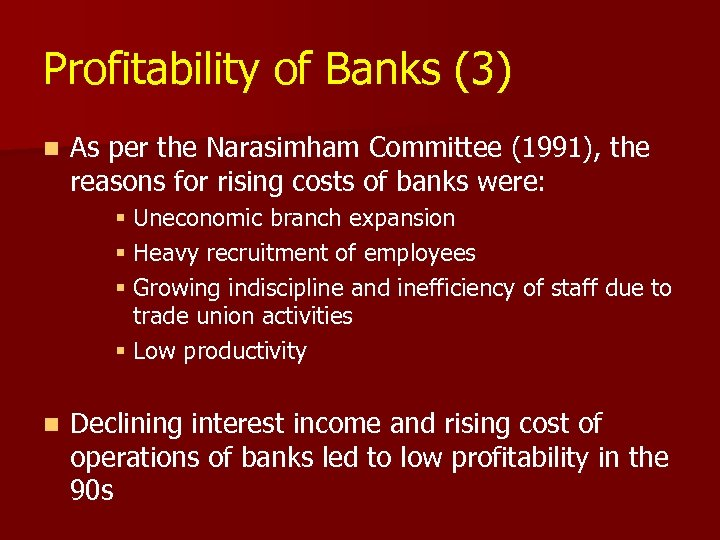 Profitability of Banks (3) n As per the Narasimham Committee (1991), the reasons for
