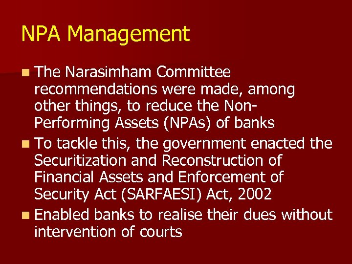 NPA Management n The Narasimham Committee recommendations were made, among other things, to reduce