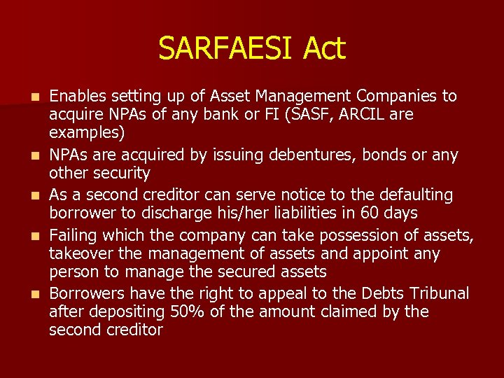 SARFAESI Act n n n Enables setting up of Asset Management Companies to acquire