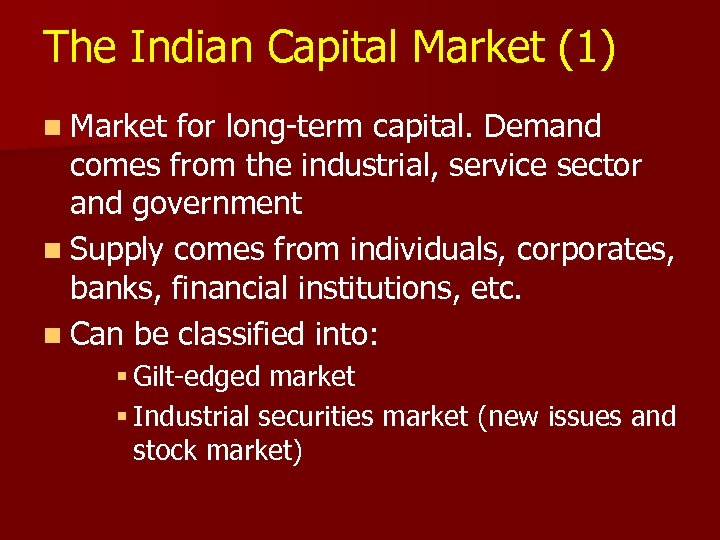 The Indian Capital Market (1) n Market for long-term capital. Demand comes from the