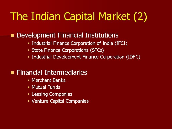 The Indian Capital Market (2) n Development Financial Institutions § § § n Industrial