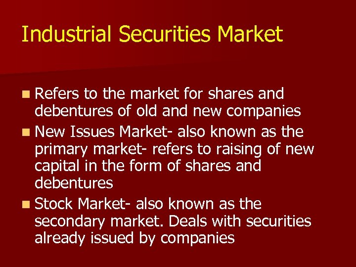 Industrial Securities Market n Refers to the market for shares and debentures of old