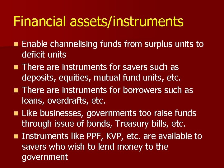 Financial assets/instruments n n n Enable channelising funds from surplus units to deficit units
