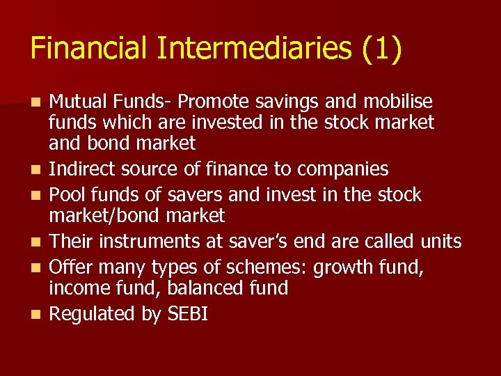 Financial Intermediaries (1) n n n Mutual Funds- Promote savings and mobilise funds which