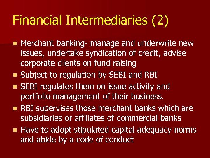 Financial Intermediaries (2) n n n Merchant banking- manage and underwrite new issues, undertake