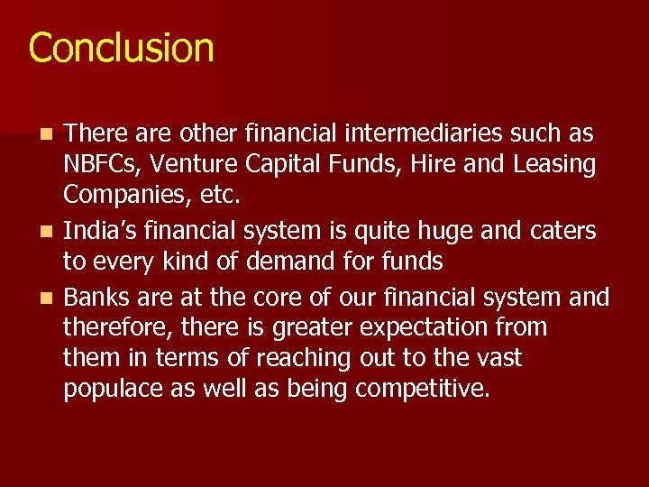 Conclusion There are other financial intermediaries such as NBFCs, Venture Capital Funds, Hire and