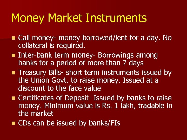 Money Market Instruments n n n Call money- money borrowed/lent for a day. No