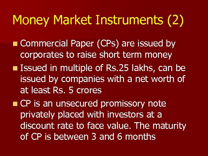 Money Market Instruments (2) n Commercial Paper (CPs) are issued by corporates to raise