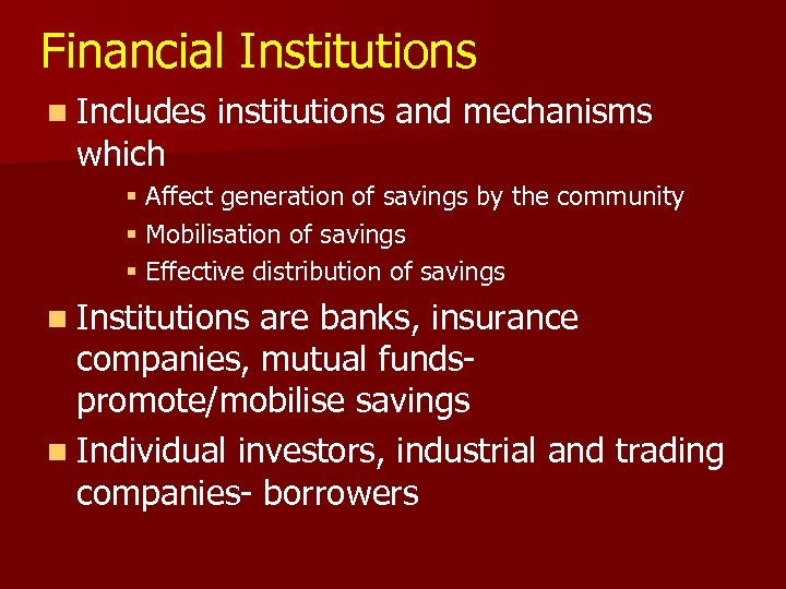 Financial Institutions n Includes which institutions and mechanisms § Affect generation of savings by