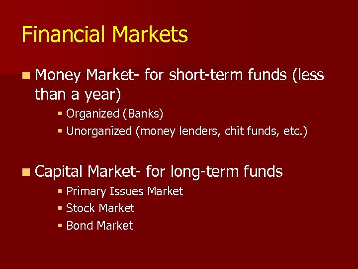 Financial Markets n Money Market- for short-term funds (less than a year) § Organized