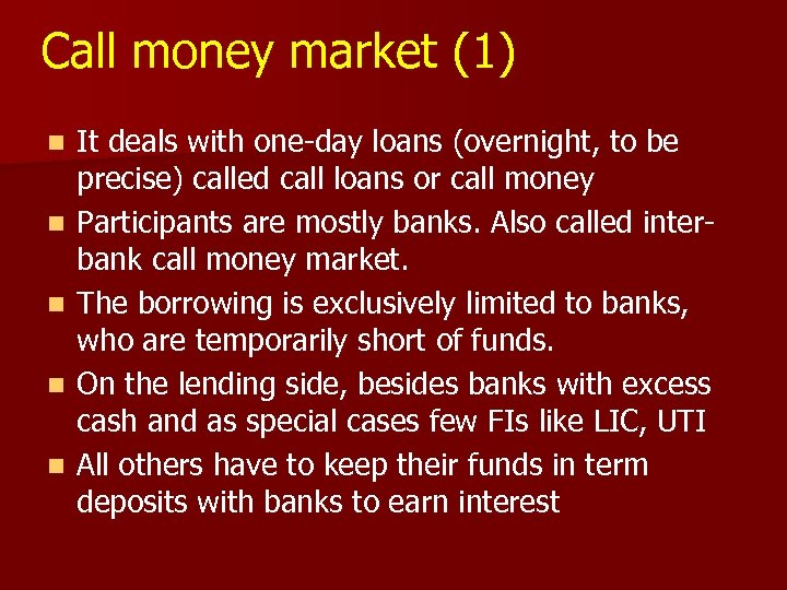 Call money market (1) n n n It deals with one-day loans (overnight, to