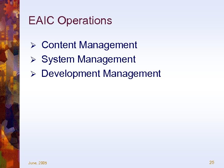EAIC Operations Content Management Ø System Management Ø Development Management Ø June, 2005 25