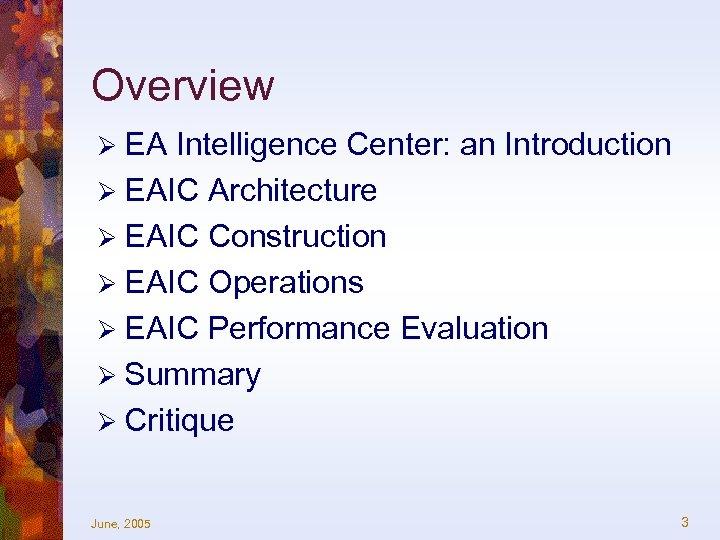 Overview Ø EA Intelligence Center: an Introduction Ø EAIC Architecture Ø EAIC Construction Ø