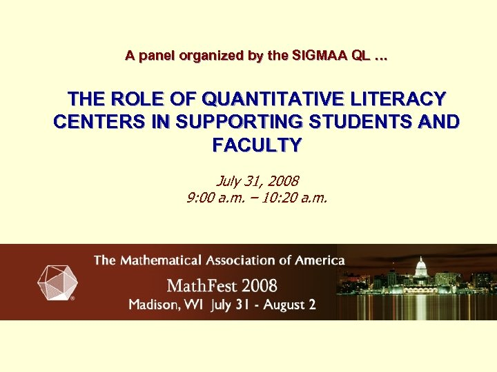 A panel organized by the SIGMAA QL … THE ROLE OF QUANTITATIVE LITERACY CENTERS