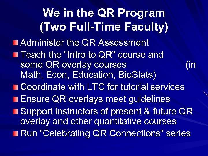We in the QR Program (Two Full-Time Faculty) Administer the QR Assessment Teach the