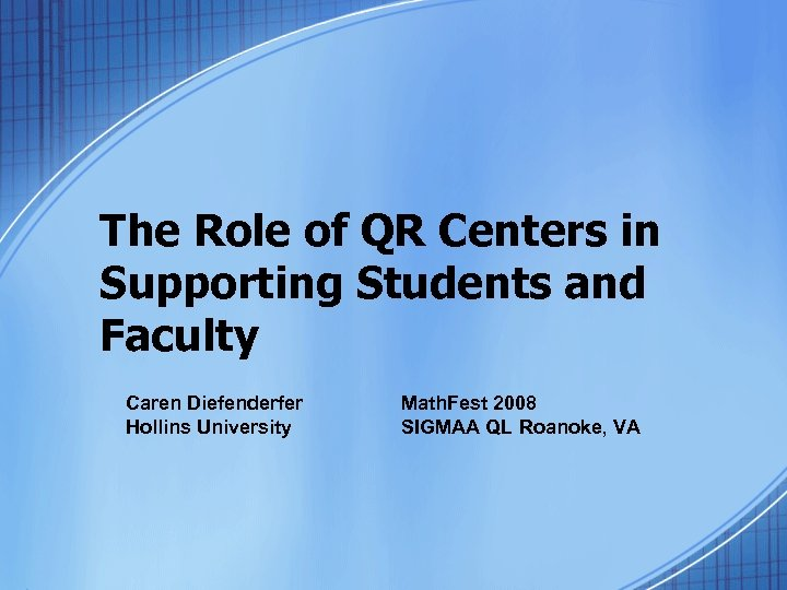 The Role of QR Centers in Supporting Students and Faculty Caren Diefenderfer Hollins University