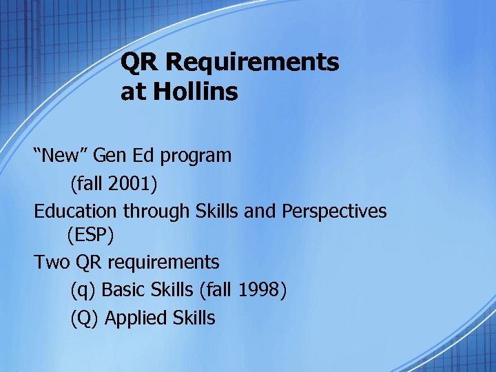 "QR Requirements at Hollins ""New"" Gen Ed program (fall 2001) Education through Skills and"