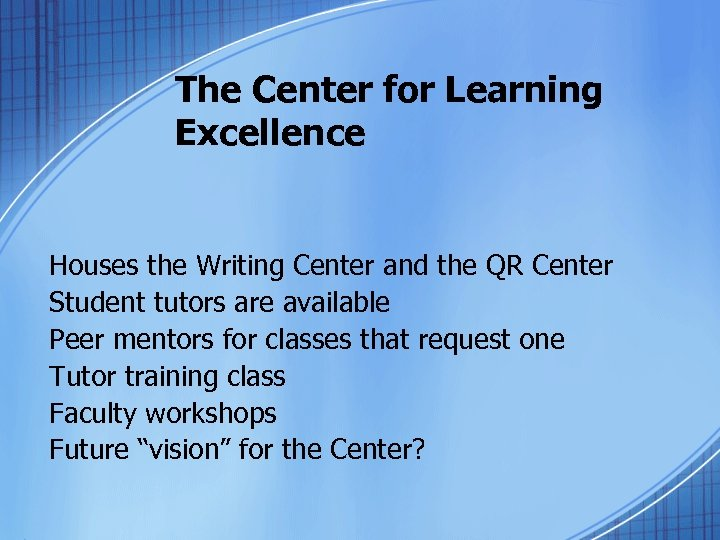 The Center for Learning Excellence Houses the Writing Center and the QR Center Student