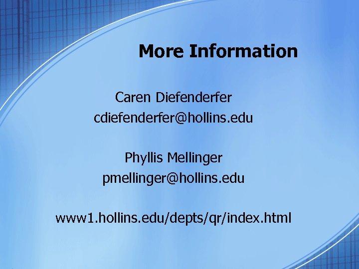 More Information Caren Diefenderfer cdiefenderfer@hollins. edu Phyllis Mellinger pmellinger@hollins. edu www 1. hollins. edu/depts/qr/index.