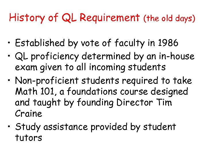 History of QL Requirement (the old days) • Established by vote of faculty in
