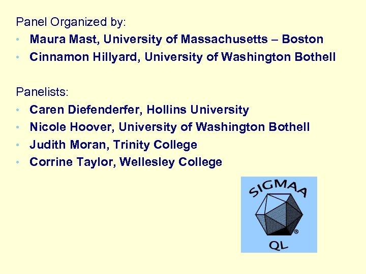 Panel Organized by: • Maura Mast, University of Massachusetts – Boston • Cinnamon Hillyard,