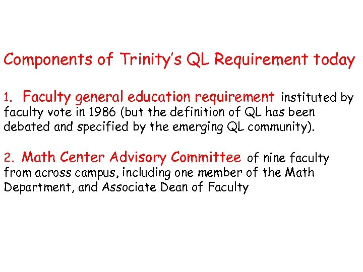 Components of Trinity's QL Requirement today 1. Faculty general education requirement instituted by faculty