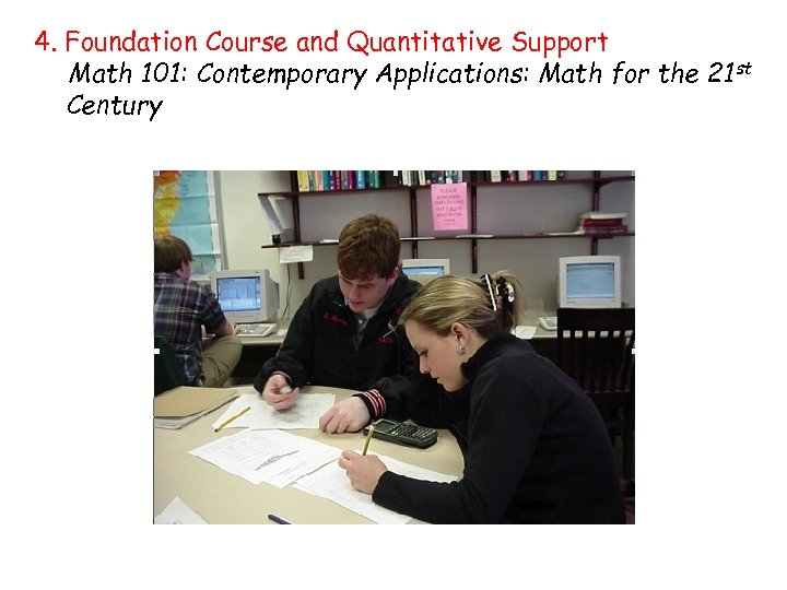 4. Foundation Course and Quantitative Support Math 101: Contemporary Applications: Math for the 21