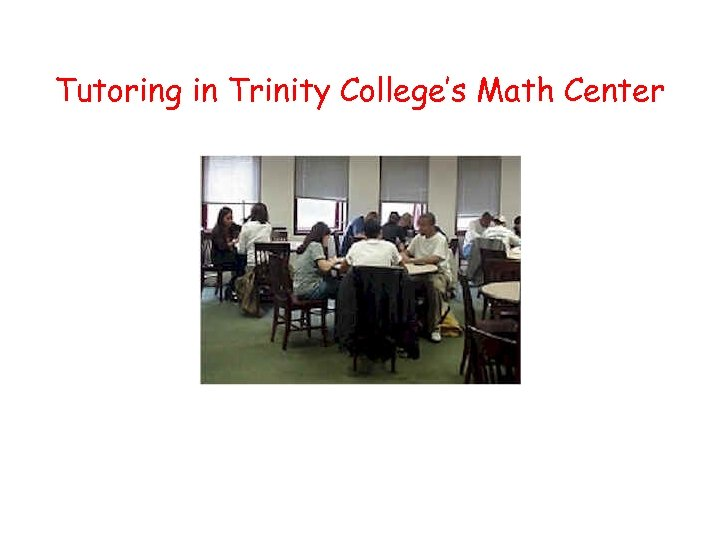 Tutoring in Trinity College's Math Center