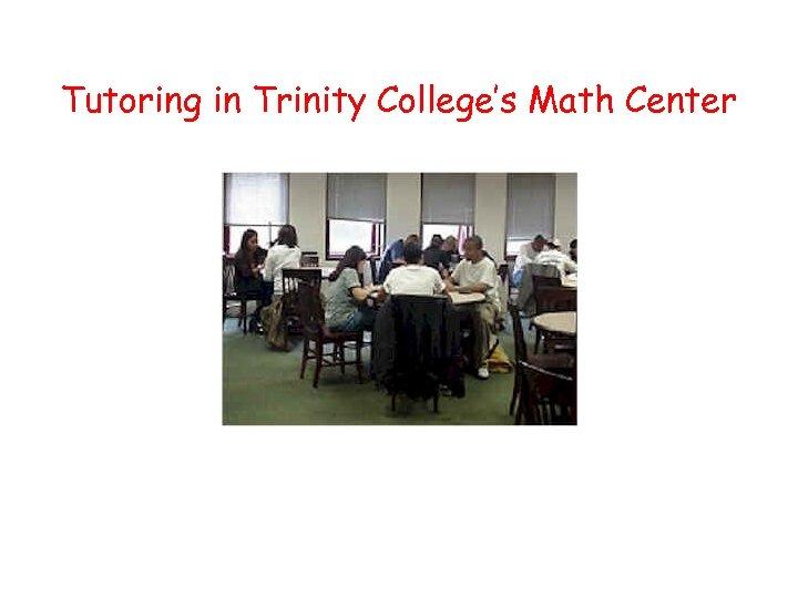 Tutoring in Trinity College's Math Center