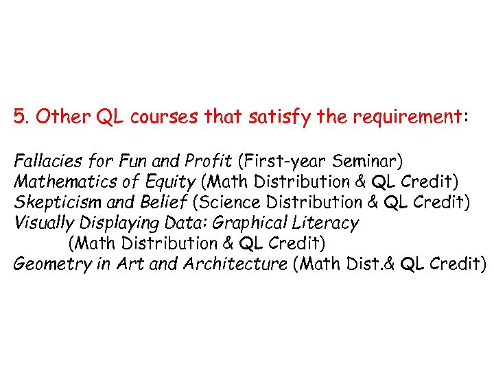 5. Other QL courses that satisfy the requirement: Fallacies for Fun and Profit (First-year
