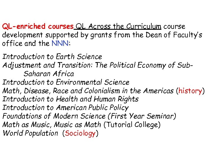 QL-enriched courses QL Across the Curriculum course development supported by grants from the Dean