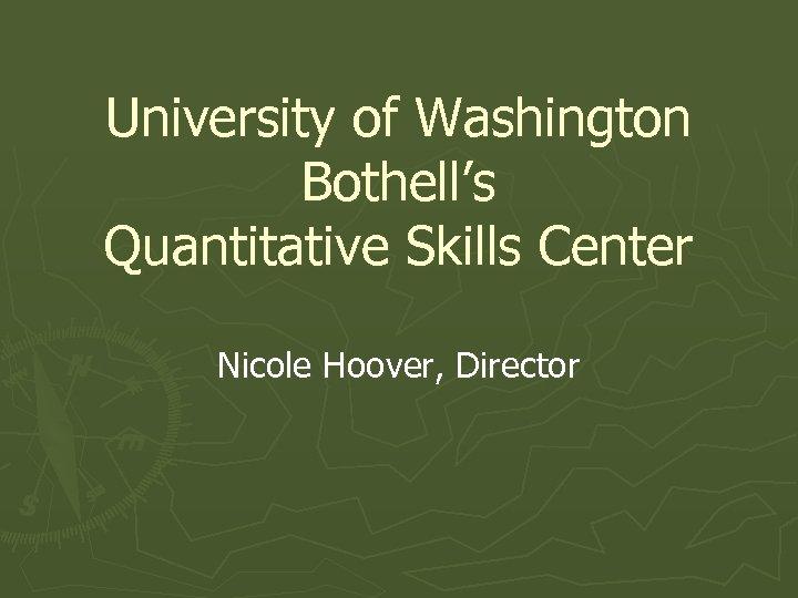 University of Washington Bothell's Quantitative Skills Center Nicole Hoover, Director