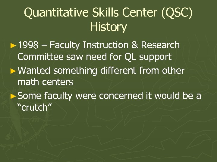 Quantitative Skills Center (QSC) History ► 1998 – Faculty Instruction & Research Committee saw