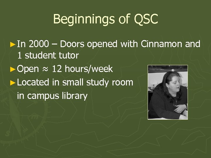 Beginnings of QSC ► In 2000 – Doors opened with Cinnamon and 1 student