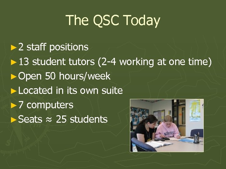The QSC Today ► 2 staff positions ► 13 student tutors (2 -4 working