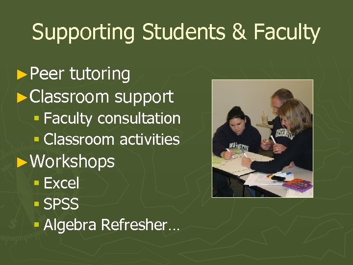 Supporting Students & Faculty ►Peer tutoring ►Classroom support § Faculty consultation § Classroom activities
