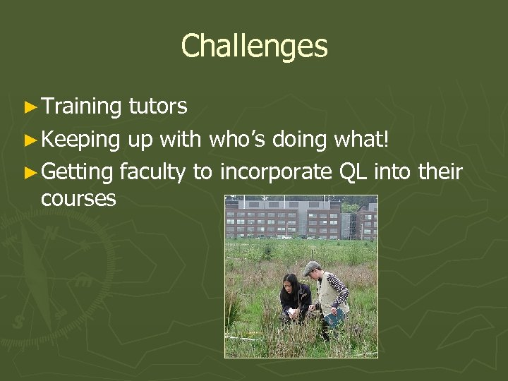 Challenges ► Training tutors ► Keeping up with who's doing what! ► Getting faculty