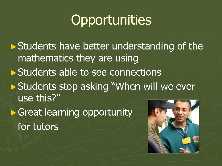 Opportunities ► Students have better understanding of the mathematics they are using ► Students
