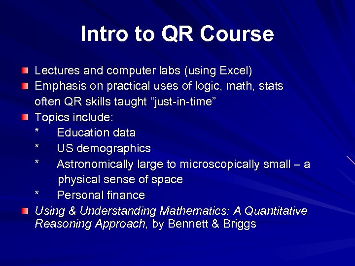 Intro to QR Course Lectures and computer labs (using Excel) Emphasis on practical uses