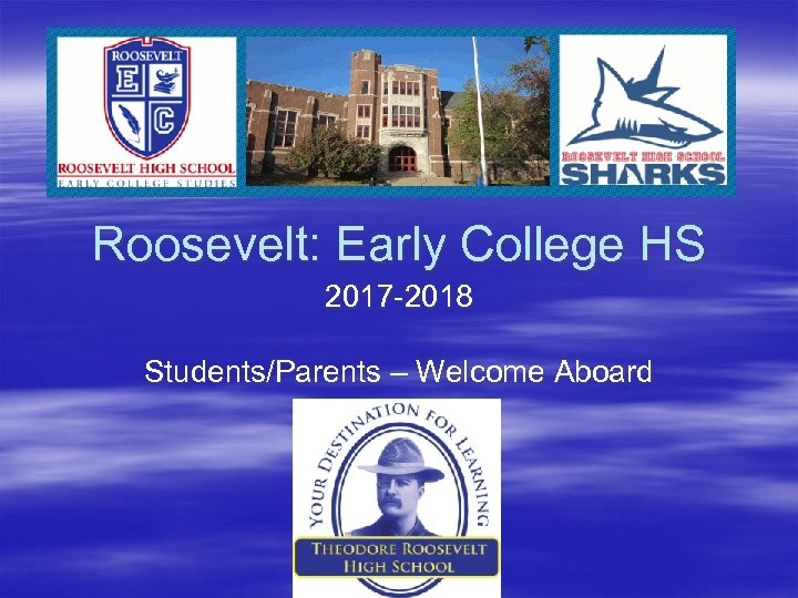 Roosevelt: Early College HS 2017 -2018 Students/Parents – Welcome Aboard