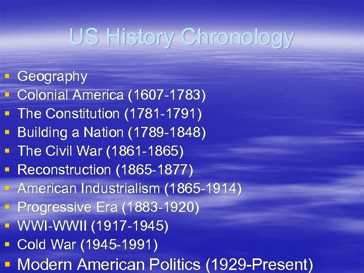 US History Chronology § § § § § Geography Colonial America (1607 -1783) The
