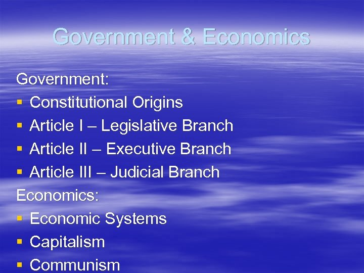 Government & Economics Government: § Constitutional Origins § Article I – Legislative Branch §