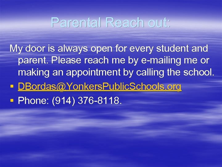 Parental Reach out: My door is always open for every student and parent. Please