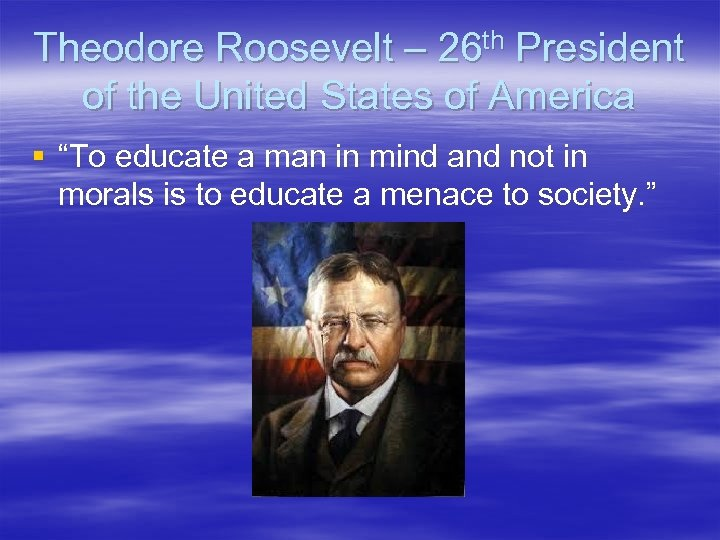 "Theodore Roosevelt – 26 th President of the United States of America § ""To"