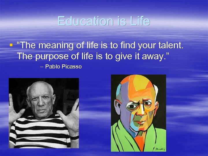 "Education is Life § ""The meaning of life is to find your talent. The"