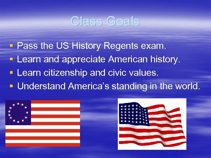 Class Goals § § Pass the US History Regents exam. Learn and appreciate American