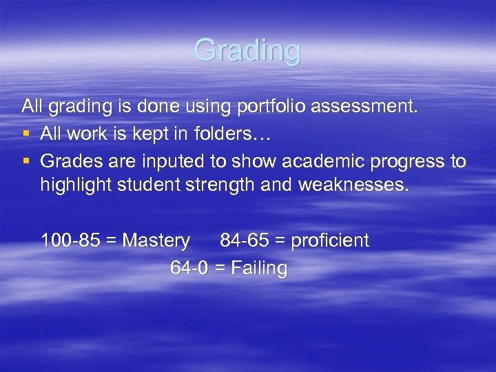 Grading All grading is done using portfolio assessment. § All work is kept in