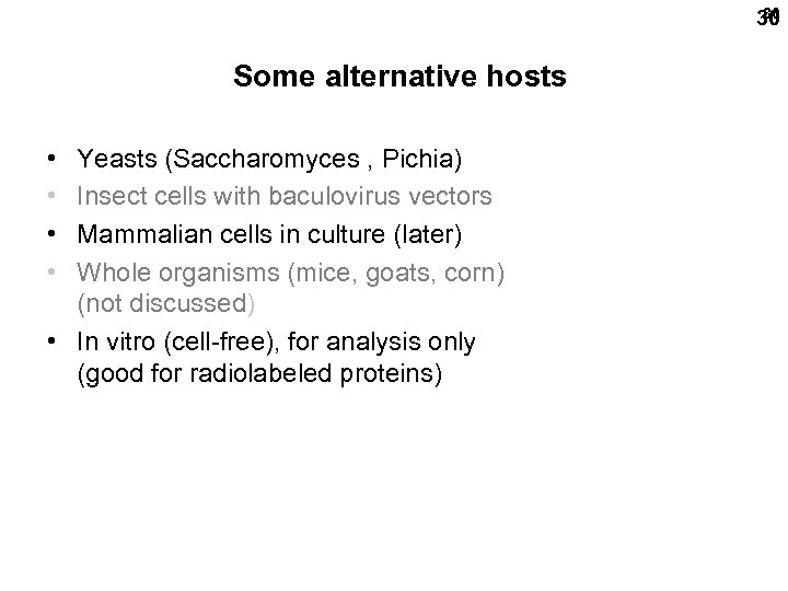 30 30 Some alternative hosts • • Yeasts (Saccharomyces , Pichia) Insect cells with