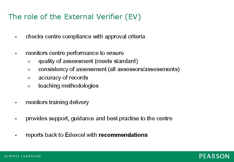 The role of the External Verifier (EV) • checks centre compliance with approval criteria