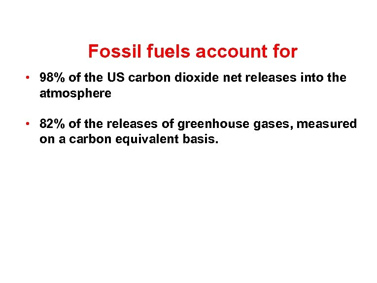 Fossil fuels account for • 98% of the US carbon dioxide net releases into